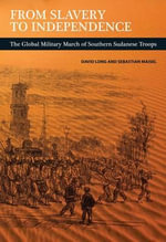 From Slavery to Independence : The Global Military March of Southern Sudanese Troops - David E. Long