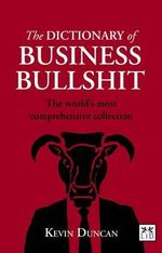The Dictionary of Business Bullshit : The World's Most Comprehensive Collection - Kevin Duncan