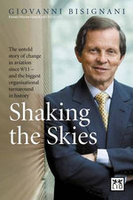 Shaking the Skies : The Untold Story of Change in Aviation Since 9/11  -  and the Biggest Organizational Turnaround in History - Giovanni Bisignani
