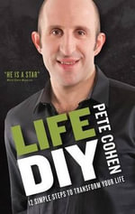 Life DIY : 12 Simple Steps to Transform Your Life - Pete Cohen