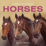 Little Book of Horses : Little Book of - Jon Stroud