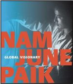Nam June Paik : Global Visionary - John G. Hanhardt