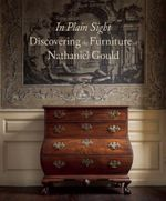 In Plain Sight : Discovering the Furniture of Nathaniel Gould - Kemble Widmer