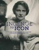 Ingenue to Icon : 70 Years of Fashion from the Collection of Marjorie Merriweather Post - Prof Howard Vincent Kurtz