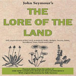 Lore of the Land : The Complete Step-by-step Guide - John Seymour