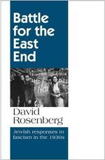 Battle for the East End : Jewish Responses to Fascism in the 1930s - David Rosenberg