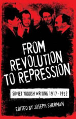 From Revolution to Repression : Soviet Yiddish Writing 1917-1952