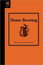 Home Brewing : A Guide to Making Your Own Beer, Wine and Cider - Ted Bruning