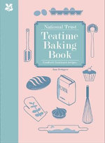 National Trust Teatime Baking Book : Good Old-Fashioned Recipes - Jane Pettigrew
