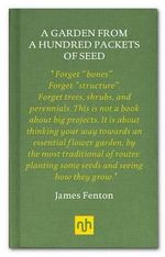 A Garden from a Hundred Packets of Seed - James Fenton