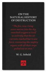 On The Natural History of Destruction - W. G. Sebald