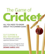 The Game of Cricket : All You Need to Know About The Summer Game - Clifford Guy