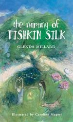 The Naming of Tishkin Silk : Kingdom of Silk - Glenda Millard