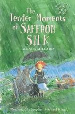 The Tender Moments of Saffron Silk : Kingdom of Silk - Glenda Millard