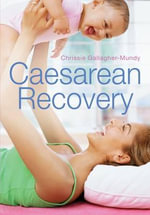 Caesarean Recovery : Bite-Sized Yoga for Instant Results - Chrissie Gallagher-Mundy