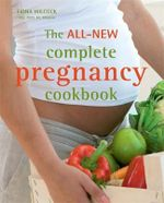 The All-new Complete Pregnancy Cookbook : How to Understand, Optimize and Preserve Your Fert... - Fiona Wilcock
