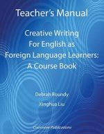 Teacher's Manual - Creative Writing for English as Foreign Language Learners : A Course Book - Debrah Roundy
