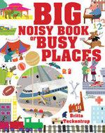 Big Noisy Book of Busy Places - Britta Teckentrup
