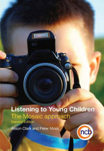 Listening to Young Children, Second Edition : The Mosaic approach - Peter Moss