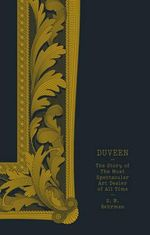 Duveen : The Story of the Most Spectacular Art Dealer of All Time - S. N. Behrman