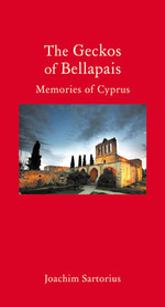 The Geckos of Bellapais : Memories of Cyprus - Joachim Sartorius