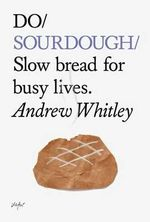 Do Sourdough : Slow Bread for Busy Lives - Andrew Whitley