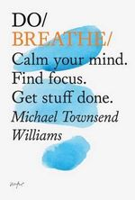 Do Breathe : Clear Your Head. Find Focus. Get Stuff Done. - Michael Townsend Williams