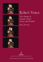 Echo's Voice : The Theatres of Sarraute, Duras, Cixous and Renaude - Mary Noonan
