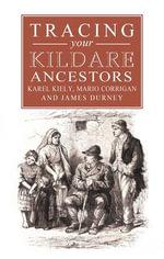 A Guide to Tracing Your Kildare Ancestors - Karel Kiely