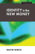 Identity is the New Money : Perspectives - David Birch
