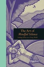 Seeking Silence in a Noisy World : Mindfulness - Adam Ford