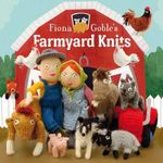 Fiona Goble's Farmyard Knits - Fiona Goble