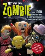 Knit Your Own Zombie : Over 1000 Combinations to Rip'n'reassemble for Horrifying Results - Fiona Goble