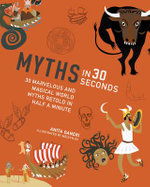 Myths in 30 Seconds : 30 Marvellous and Magical World Myths Retold in Half a Minute - Anita Ganeri