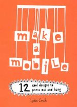 Make a Mobile : 12 Cool Designs to Press Out and Hang - Lydia Crook