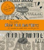 Draw Your Own Fonts : 30 Alphabets to Scribble, Sketch and Make Your Own - Tony Seddon