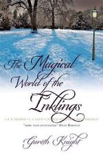The Magical World of the Inklings : JRR Tolkien, CS Lewis, Charles Williams, Owen Barfield - Gareth Knight