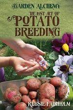 The Lost Art of Potato Breeding - Rebsie Fairholm