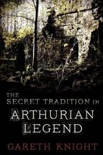The Secret Tradition in Arthurian Legend - Gareth Knight