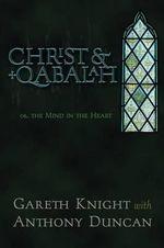 Christ & Qabalah : The Mind in the Heart - Gareth Knight