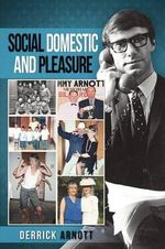 Social Domestic and Pleasure: Volume I : Volume I - Derrick Arnott