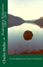 Bragleenbeg Reflections : 1984 - 2012: Contemplations from Scotland - Dr Charles Humphrey Muller