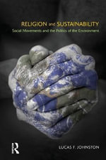 Religion and Sustainability : Social Movements and the Politics of the Environment - Lucas F. Johnston