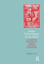 Judaic Technologies of the Word : A Cognitive Analysis of Jewish Cultural Formation - Gabriel Levy