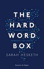 The Hard Word Box : A Poet's Exploration of Dementia and Ageing - Sarah Hesketh