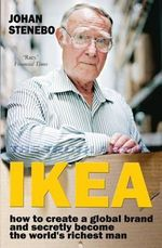 The Truth About IKEA : How IKEA Built Its Global Furniture Empire - Johan Stenebo