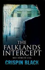 The Falklands Intercept : MI5, Surete, CIA - Crispin Black