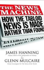 The News Machine : Hacking: The Untold Story - James Hanning