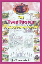 The Twig People of Mossdown Woods - Joe Thomson-Swift