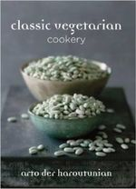 Classic Vegetarian Cookery : Over 250 Recipes from Around the World - Arto Der Haroutunian
